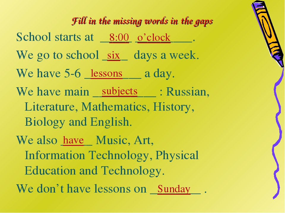Fill in the missing words in the gaps School starts at _____ _________. We go...