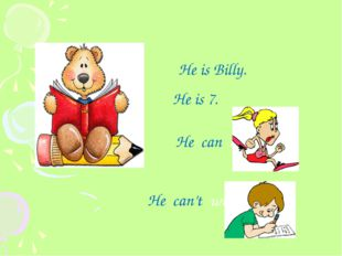 He is Billy. He is 7. He can run. He can't write.