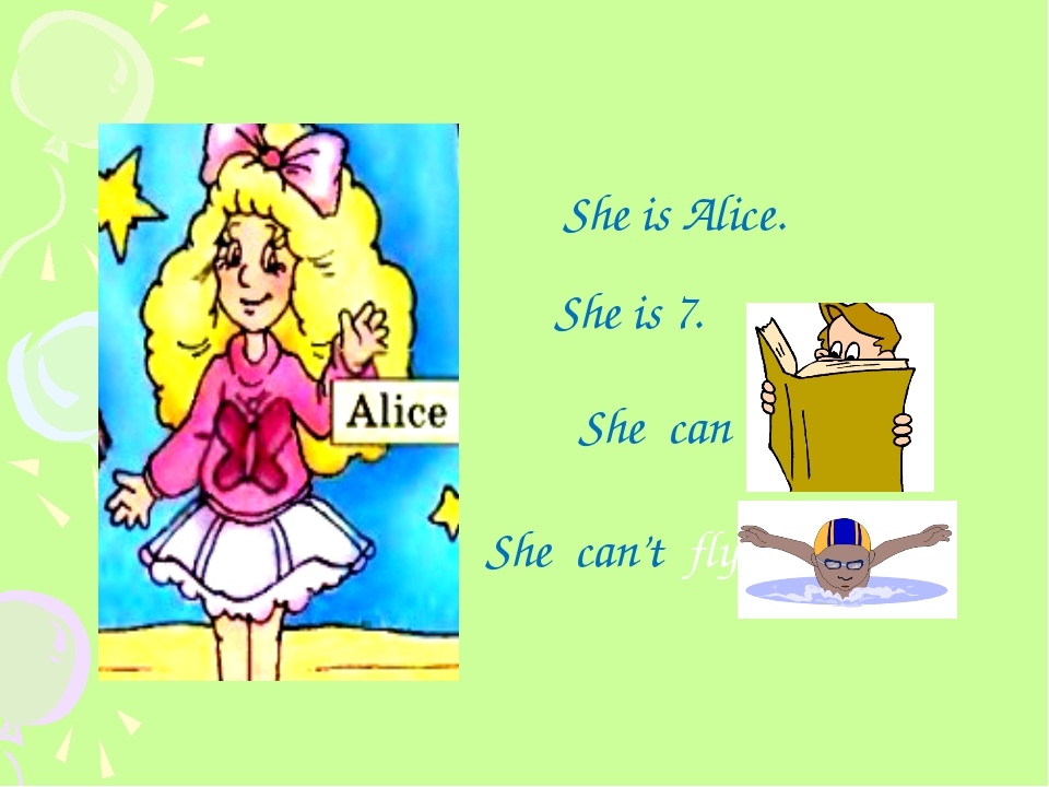 She is Alice. She is 7. She can read. She can't fly.