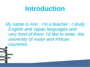 Introduction My name is Ann . I'm a teacher . I study English and Japan langu