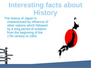 Interesting facts about History The history of Japan is characterized by infl