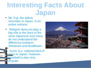 Interesting Facts About Japan Mt. Fuji, the tallest mountain in Japan, is an