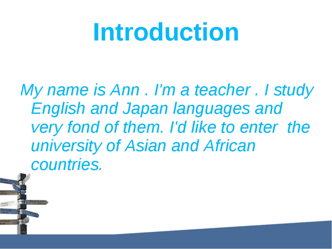 Introduction My name is Ann . I'm a teacher . I study English and Japan langu...
