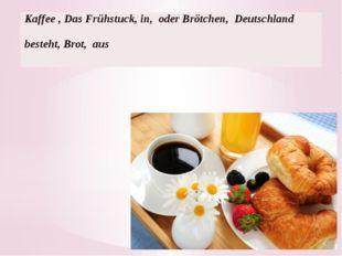 Kaffee, DasFrühstuck, in,oderBrötchen, Deutschlandbesteht,Brot,aus
