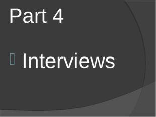 Part 4 Interviews