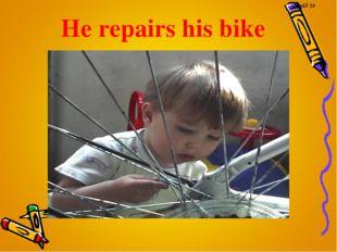 He repairs his bike Слайд 10