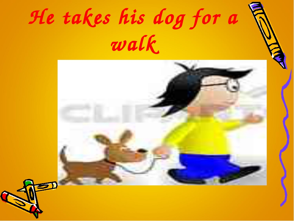 He takes his dog for a walk