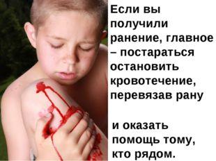 Если вы получили ранение, главное – постараться остановить кровотечение, пере