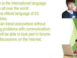 English is the international language spoken all over the world: It is the o
