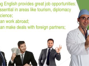 Knowing English provides great job opportunities: It is essential in areas l