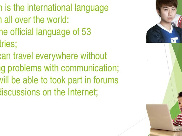 English is the international language spoken all over the world: It is the o...