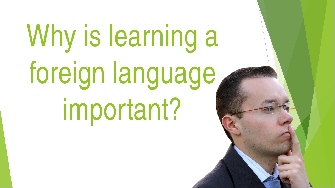 Why is learning a foreign language important?