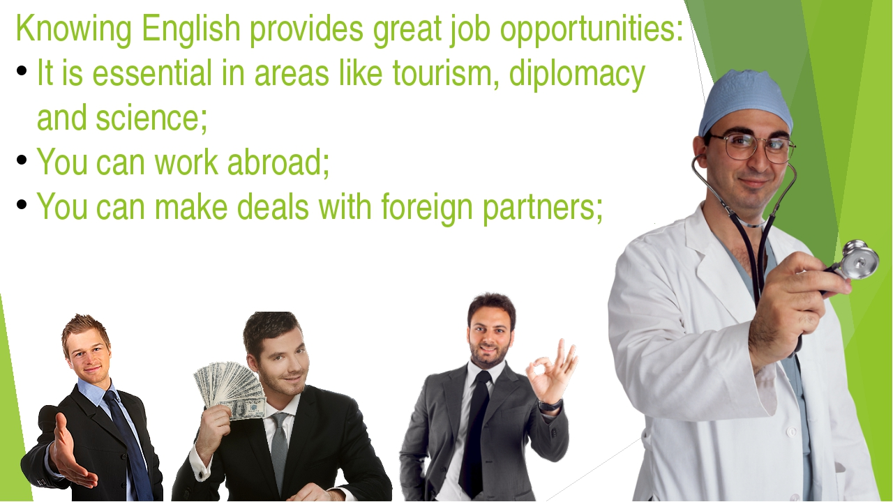 Knowing English provides great job opportunities: It is essential in areas l...