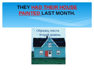 THEY HAD THEIR HOUSE PAINTED LAST MONTH.