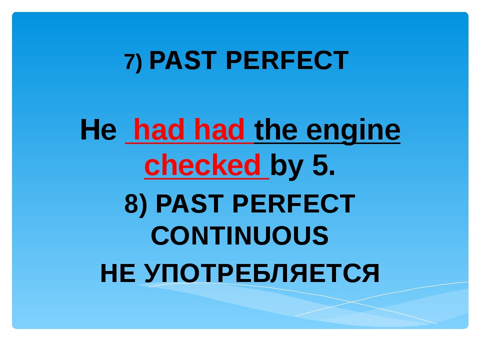 7) PAST PERFECT He had had the engine checked by 5. 8) PAST PERFECT CONTINUO...