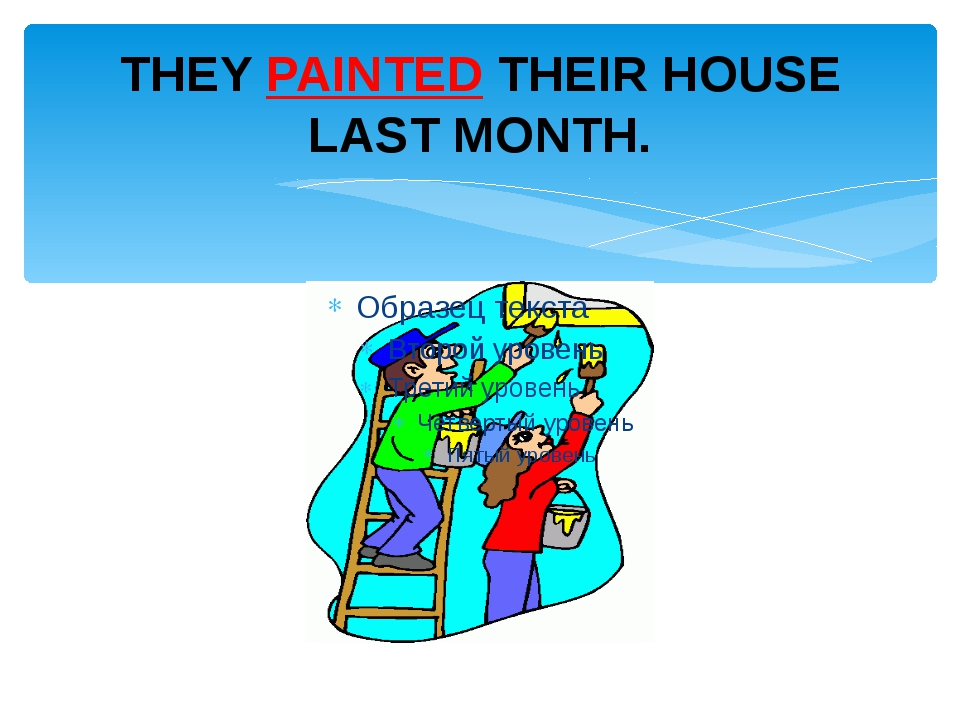 THEY PAINTED THEIR HOUSE LAST MONTH.