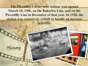 The Piccadilly Circus tube station was opened March 10, 1906, on the Bakerloo
