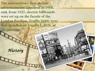The intersection's first electric advertisements appeared in 1910, and, from