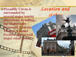 Location and sights Piccadilly Circus is surrounded by several major tourist