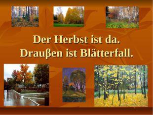 Der Herbst ist da. Drauβen ist Blätterfall.