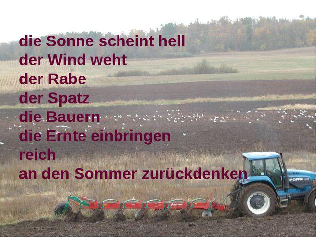 die Sonne scheint hell der Wind weht der Rabe der Spatz die Bauern die Ernte...