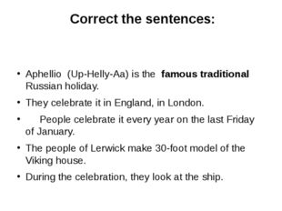 Сorrect the sentences: Aphellio (Up-Helly-Aa) is the famous traditional Russ