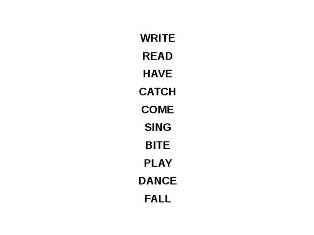 WRITE READ HAVE CATCH COME SING BITE PLAY DANCE FALL