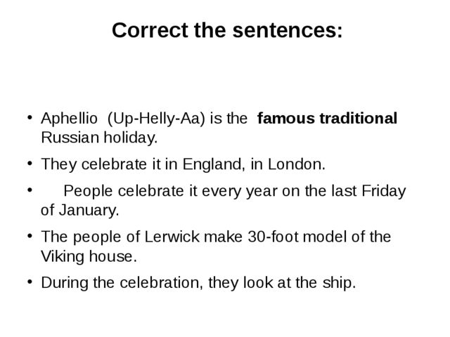 Сorrect the sentences: Aphellio (Up-Helly-Aa) is the famous traditional Russ...