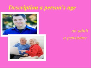 an adult a pensioner Description a person's age {