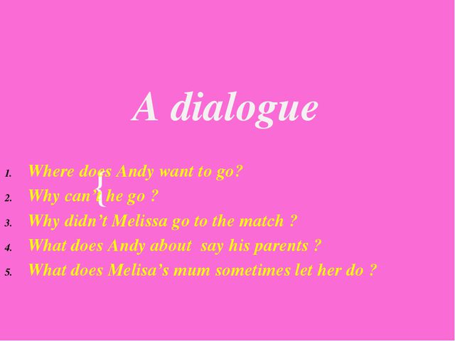 A dialogue Where does Andy want to go? Why can't he go ? Why didn't Melissa g...