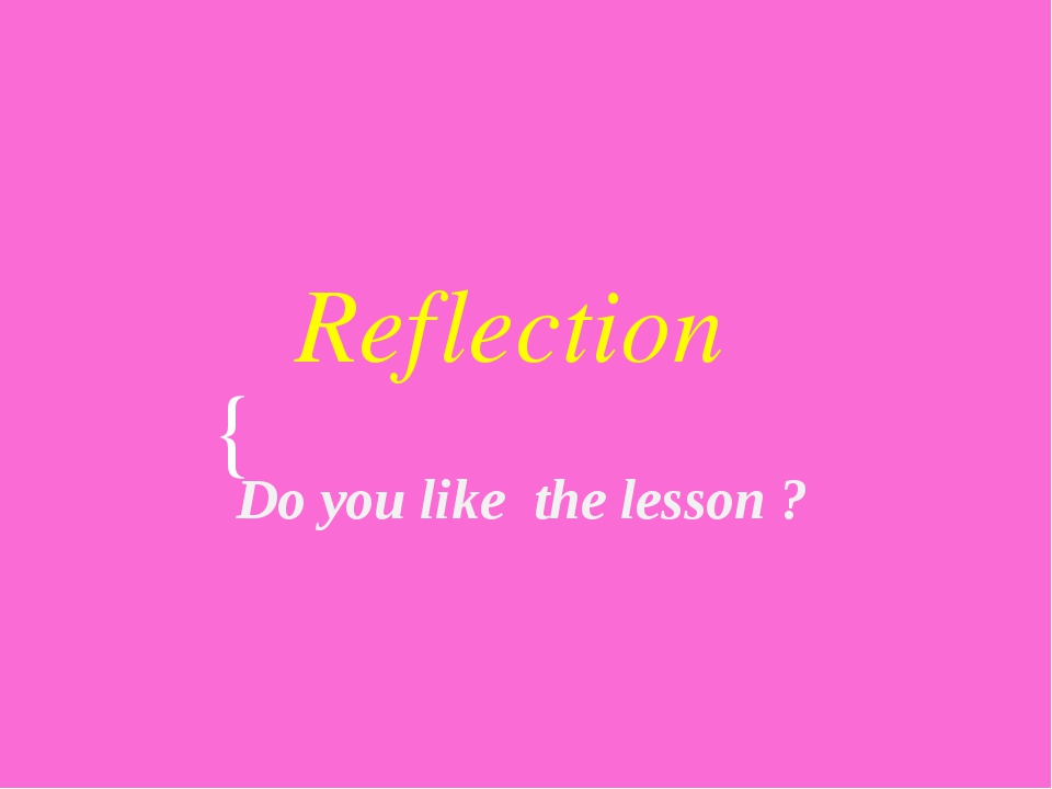 Reflection Do you like the lesson ? {