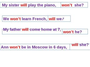 My sister will play the piano, won't she? We won't learn French, will we? My