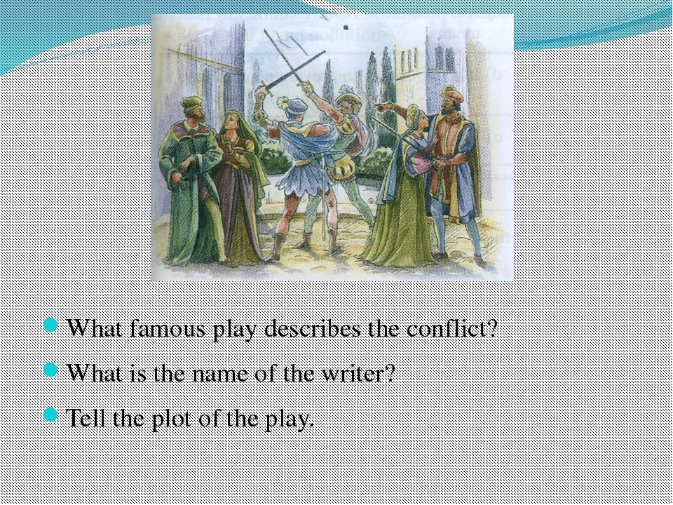 What famous play describes the conflict? What is the name of the writer? Tell...