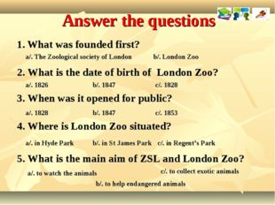Answer the questions What was founded first? a/. The Zoological society of Lo