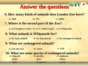 Answer the questions 6. How many kinds of animals does London Zoo have? a/. 5