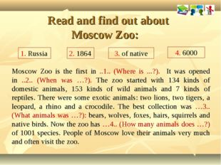 Read and find out about Moscow Zoo: Moscow Zoo is the first in ..1.. (Where