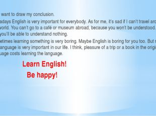 So, I want to draw my conclusion. Nowadays English is very important for eve