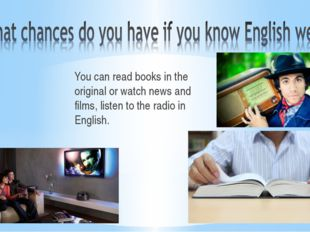 You can read books in the original or watch news and films, listen to the rad