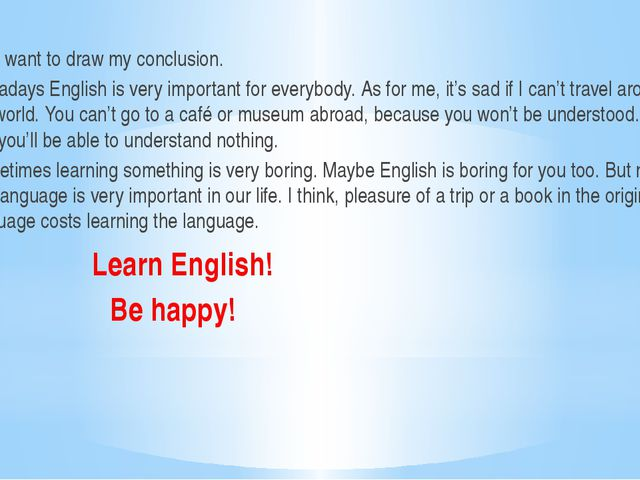 So, I want to draw my conclusion. Nowadays English is very important for eve...