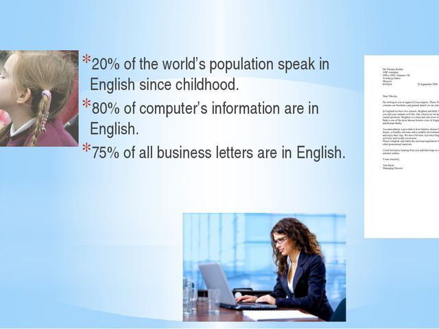 20% of the world's population speak in English since childhood. 80% of comput...