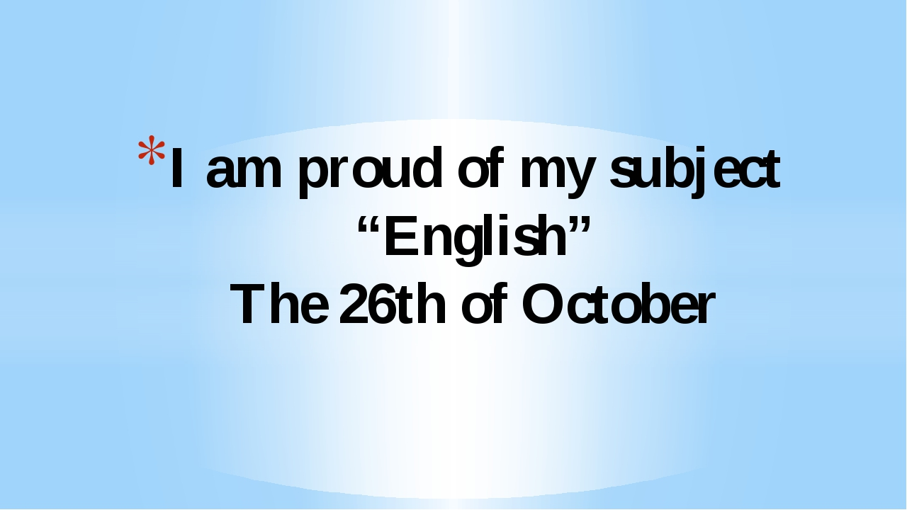 """I am proud of my subject """"English"""" The 26th of October"""