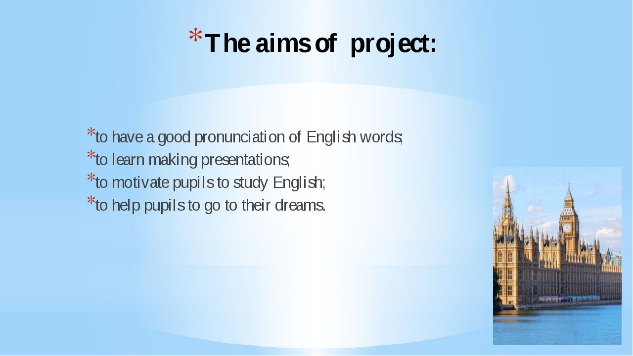 The aims of project: to have a good pronunciation of English words; to learn...