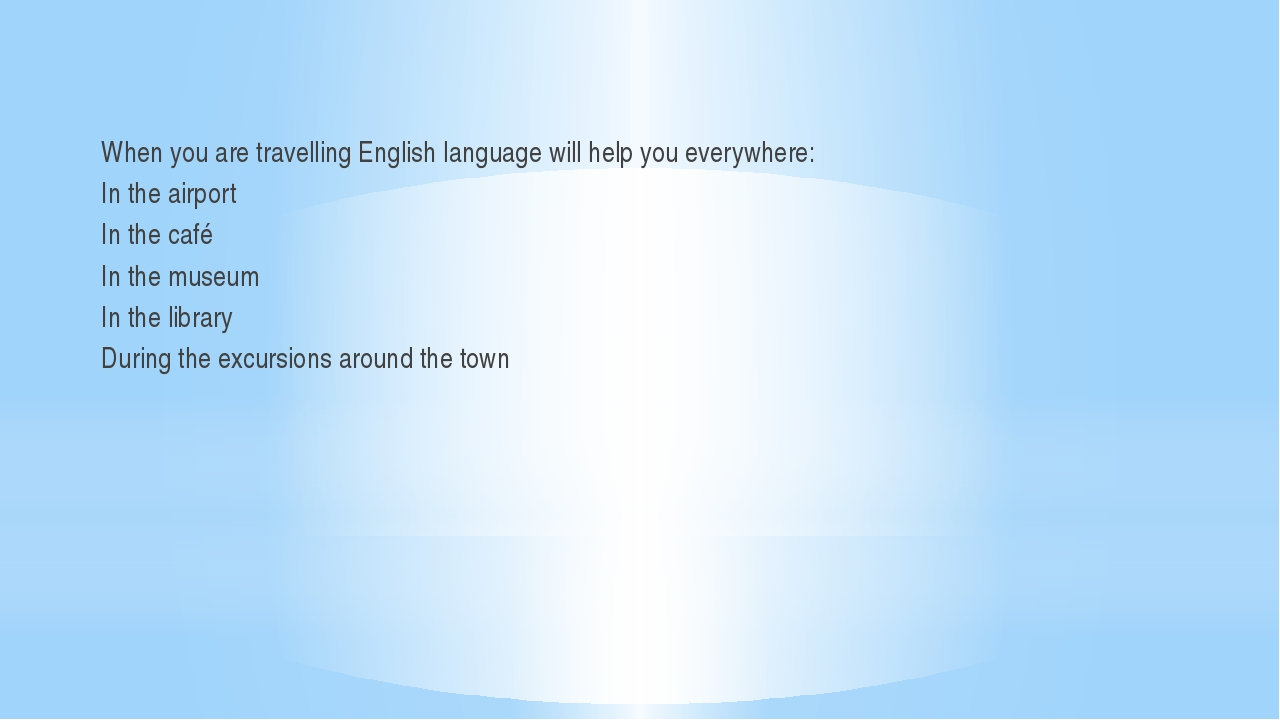 When you are travelling English language will help you everywhere: In the ai...