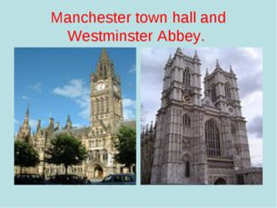 Manchester town hall and Westminster Abbey.