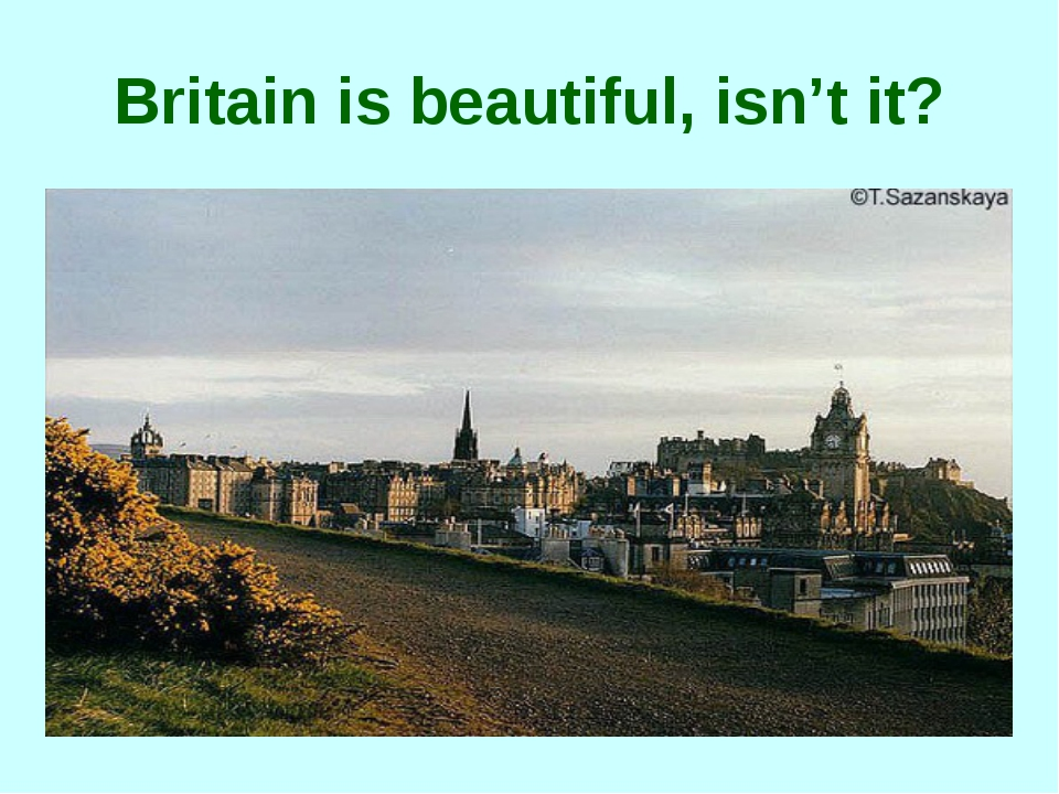 Britain is beautiful, isn't it?