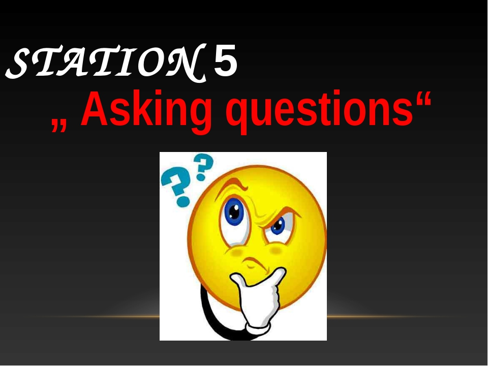 """STATION 5 """" Asking questions"""""""