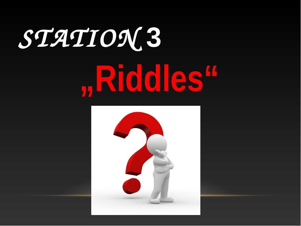 "STATION 3 ""Riddles"""