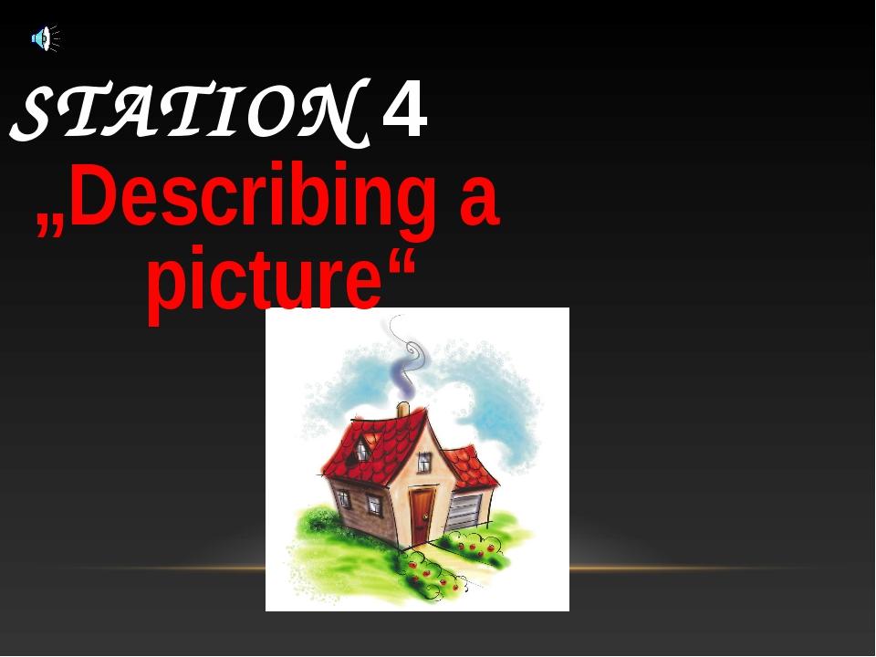 "STATION 4 ""Describing a picture"""