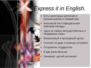 Express it in English. Есть некоторые различия в произношении и грамматике Кл