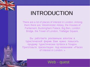 INTRODUCTION There are a lot of places of interest in London. Among them ther